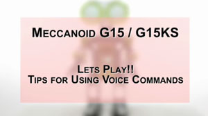How to Build Meccanoid G15 & G15KS: Let's Play! Tips for Using Voice Commands