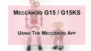 How to Build Meccanoid G15 & G15KS: Using the Meccanoid App
