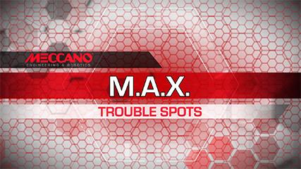 MECCANO - M.A.X. TROUBLE SPOTS