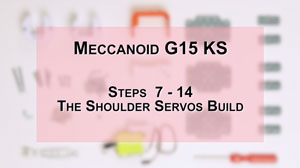 How to Build Meccanoid G15KS: Steps 7-14 - The Should Servos Build