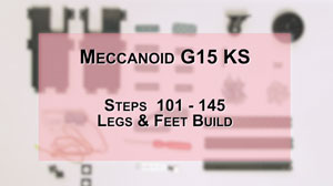 How to Build Meccanoid G15KS: Steps 101-145 - Legs & Feet Build